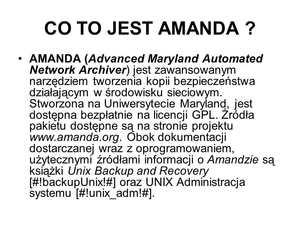 CO TO JEST AMANDA ? AMANDA (Advanced Maryland Automated Network Archiver) jest zawansowanym narzędziem tworzenia kopii bezpieczeństwa działającym w śr