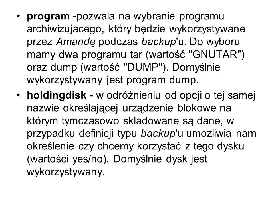 program -pozwala na wybranie programu archiwizujacego, który będzie wykorzystywane przez Amandę podczas backup'u. Do wyboru mamy dwa programu tar (war