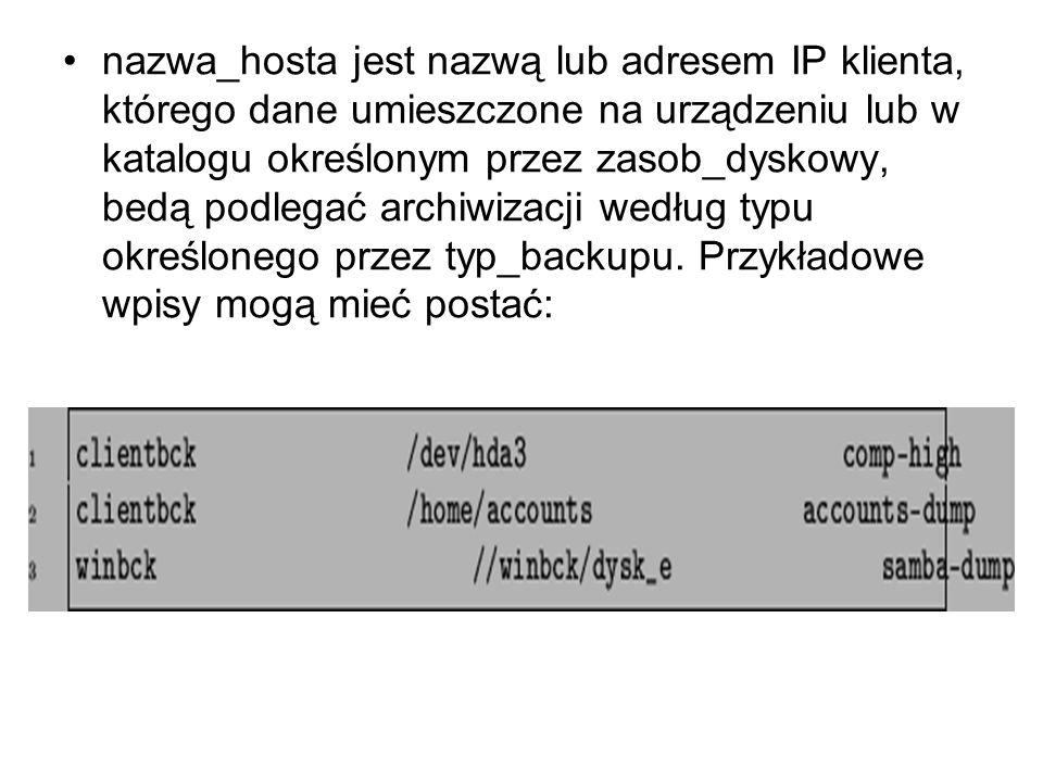 nazwa_hosta jest nazwą lub adresem IP klienta, którego dane umieszczone na urządzeniu lub w katalogu określonym przez zasob_dyskowy, bedą podlegać arc