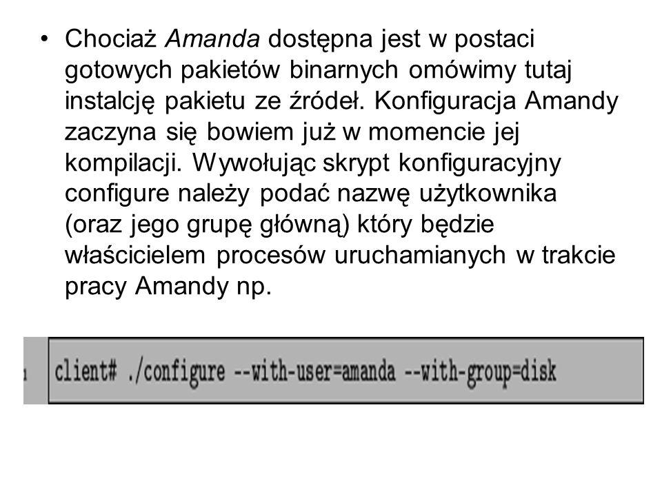 Chociaż Amanda dostępna jest w postaci gotowych pakietów binarnych omówimy tutaj instalcję pakietu ze źródeł. Konfiguracja Amandy zaczyna się bowiem j