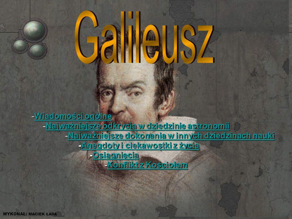 G ALILEO GALILEI(1564-1642)- Urodził się w Pizie.
