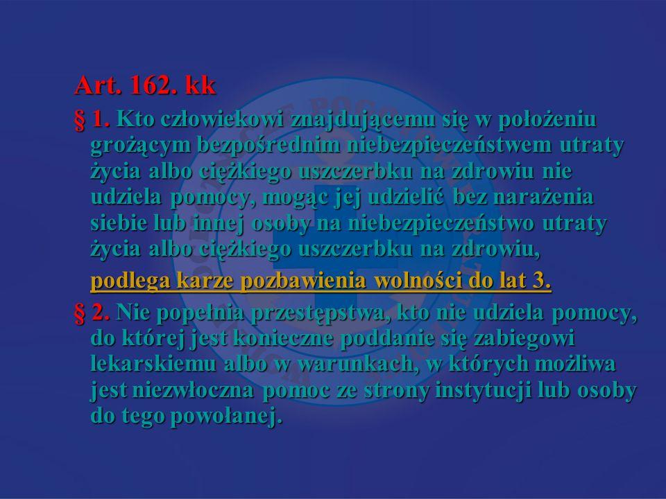 Art. 162. kk § 1. Kto człowiekowi znajdującemu się w położeniu grożącym bezpośrednim niebezpieczeństwem utraty życia albo ciężkiego uszczerbku na zdro