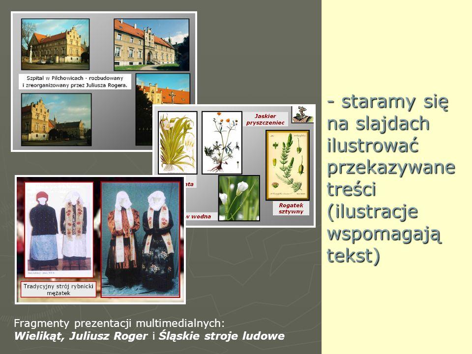 - staramy się na slajdach ilustrować przekazywane treści (ilustracje wspomagają tekst) Fragmenty prezentacji multimedialnych: Wielikąt, Juliusz Roger