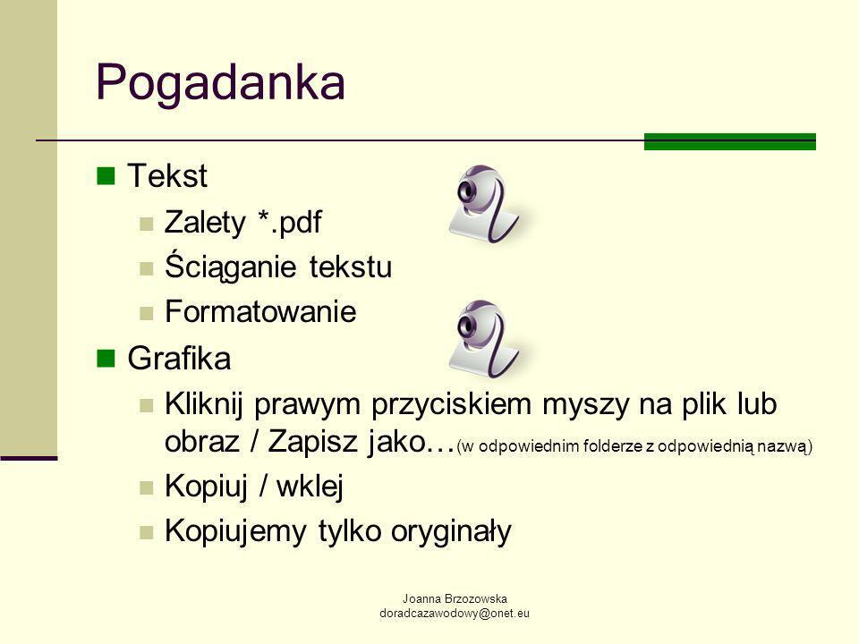 Joanna Brzozowska doradcazawodowy@onet.eu Pogadanka Tekst Zalety *.pdf Ściąganie tekstu Formatowanie Grafika Kliknij prawym przyciskiem myszy na plik lub obraz / Zapisz jako… (w odpowiednim folderze z odpowiednią nazwą) Kopiuj / wklej Kopiujemy tylko oryginały