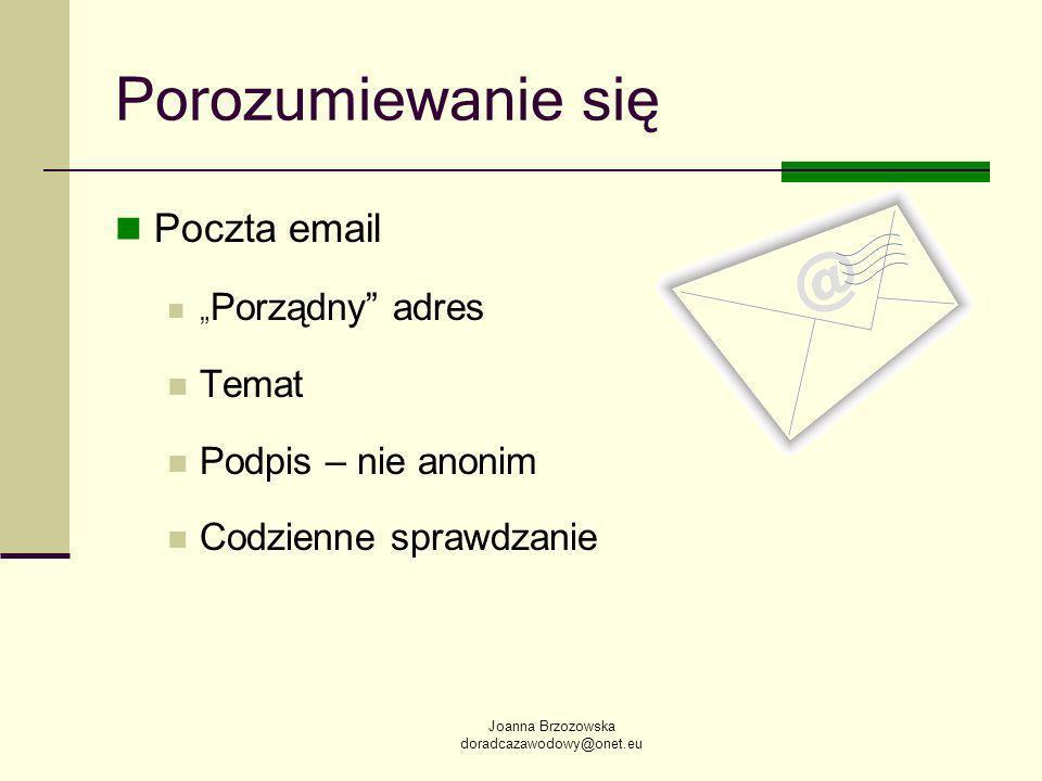 Joanna Brzozowska doradcazawodowy@onet.eu Porozumiewanie się Poczta email Porządny adres Temat Podpis – nie anonim Codzienne sprawdzanie