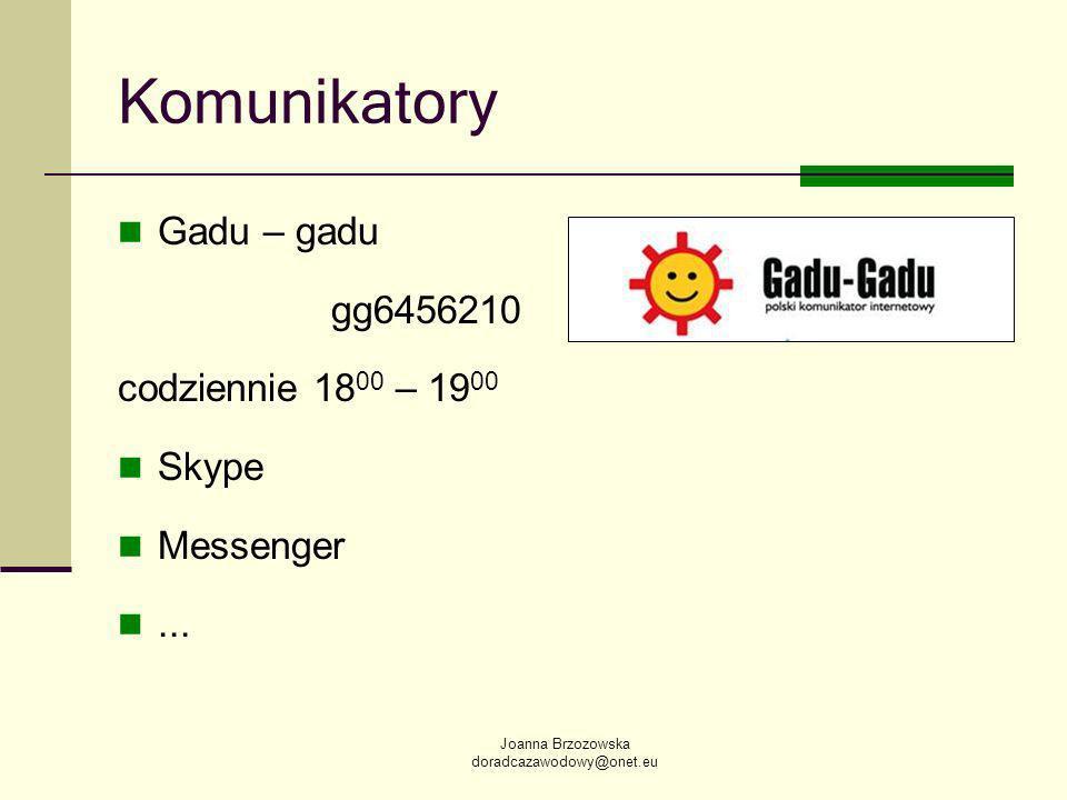 Joanna Brzozowska doradcazawodowy@onet.eu Komunikatory Gadu – gadu gg6456210 codziennie 18 00 – 19 00 Skype Messenger...