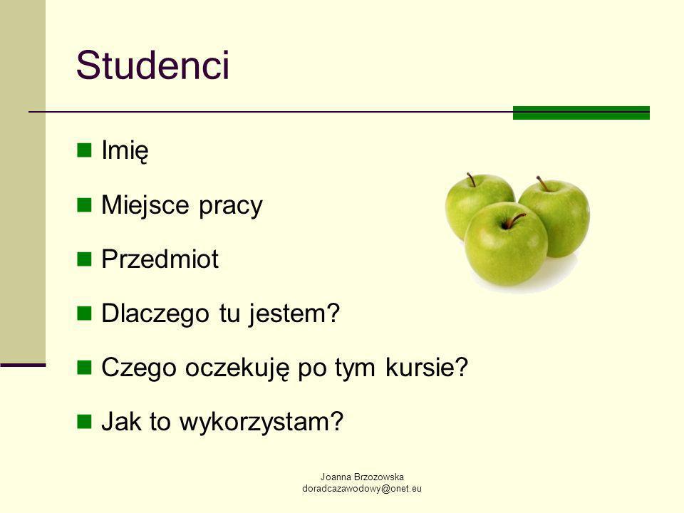 Joanna Brzozowska doradcazawodowy@onet.eu Studenci Imię Miejsce pracy Przedmiot Dlaczego tu jestem.