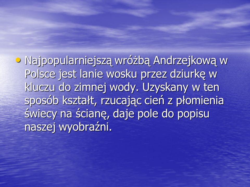Najpopularniejszą wróżbą Andrzejkową w Polsce jest lanie wosku przez dziurkę w kluczu do zimnej wody.