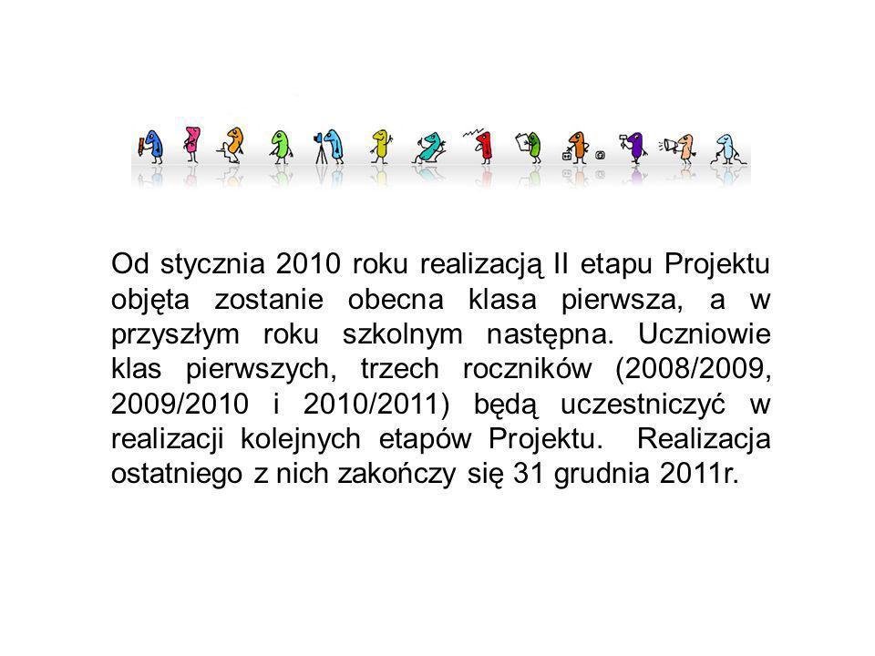 Od stycznia 2010 roku realizacją II etapu Projektu objęta zostanie obecna klasa pierwsza, a w przyszłym roku szkolnym następna. Uczniowie klas pierwsz