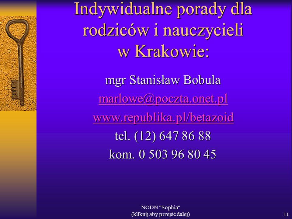 NODN Sophia (kliknij aby przejść dalej)11 Indywidualne porady dla rodziców i nauczycieli w Krakowie: mgr Stanisław Bobula marlowe@poczta.onet.pl www.republika.pl/betazoid tel.