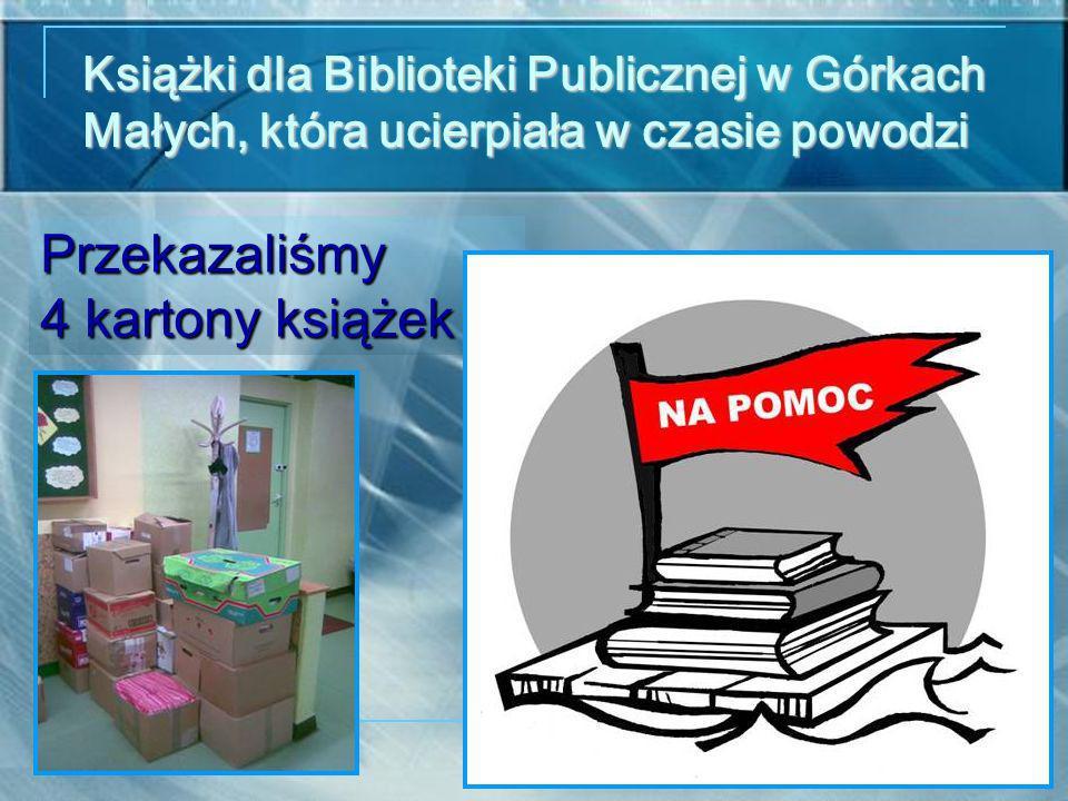 Książki dla Biblioteki Publicznej w Górkach Małych, która ucierpiała w czasie powodzi Przekazaliśmy 4 kartony książek