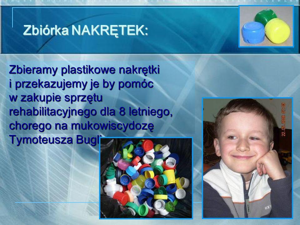 Zbiórka NAKRĘTEK: Zbieramy plastikowe nakrętki i przekazujemy je by pomóc w zakupie sprzętu rehabilitacyjnego dla 8 letniego, chorego na mukowiscydozę Tymoteusza Bugli