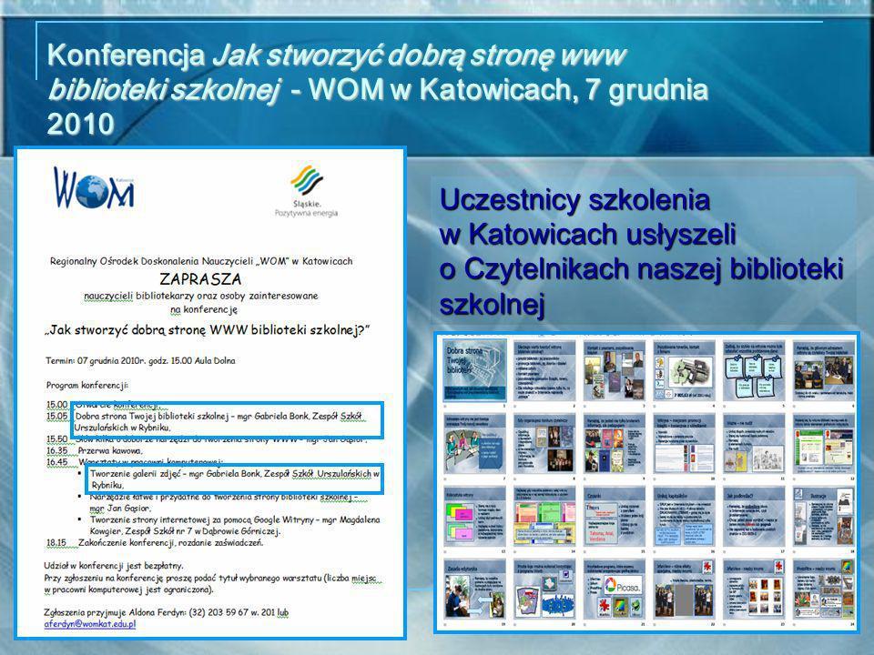 Konferencja Jak stworzyć dobrą stronę www biblioteki szkolnej - WOM w Katowicach, 7 grudnia 2010 Uczestnicy szkolenia w Katowicach usłyszeli o Czytelnikach naszej biblioteki szkolnej
