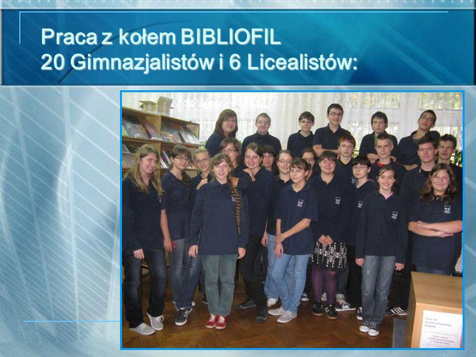 Praca z kołem BIBLIOFIL 20 Gimnazjalistów i 6 Licealistów: