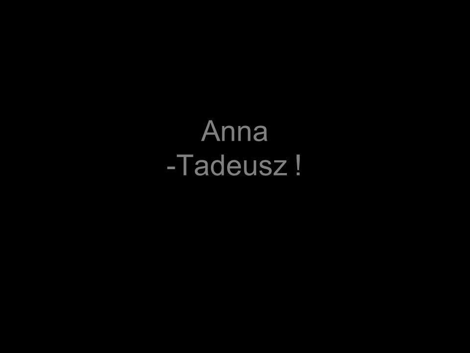 Anna -Tadeusz !