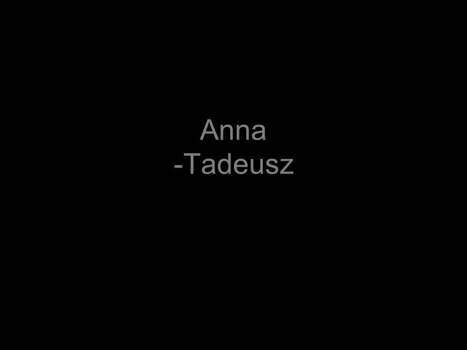 Anna -Tadeusz
