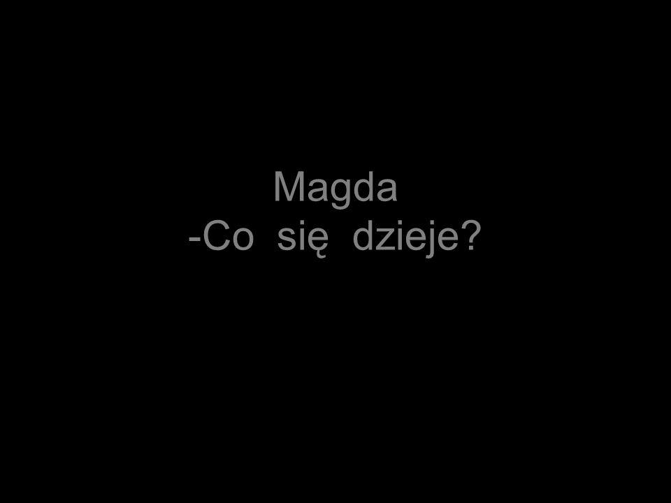Magda -Co się dzieje