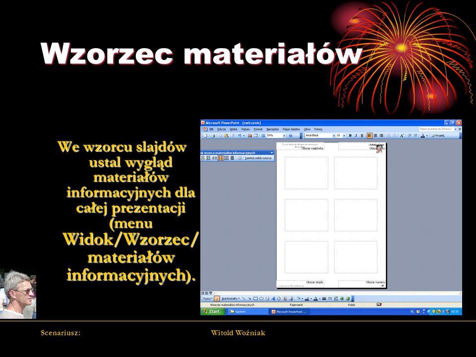 Scenariusz:Witold Woźniak Wzorzec materiałów We wzorcu slajdów ustal wygląd materiałów informacyjnych dla całej prezentacji (menu Widok/Wzorzec/ mater