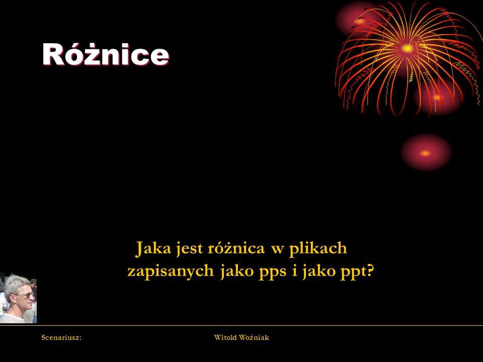 Scenariusz:Witold Woźniak Różnice Jaka jest różnica w plikach zapisanych jako pps i jako ppt?