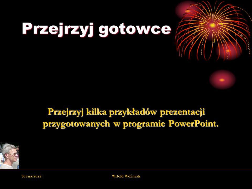 Scenariusz:Witold Woźniak Przejrzyj gotowce Przejrzyj kilka przykładów prezentacji przygotowanych w programie PowerPoint.