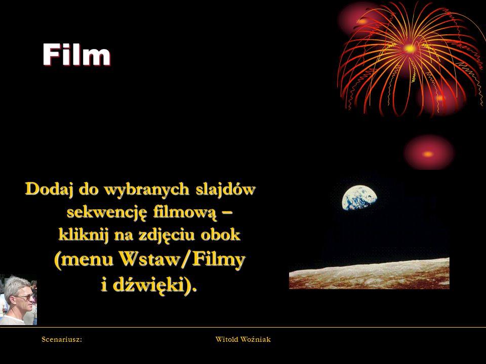 Scenariusz:Witold Woźniak Film Dodaj do wybranych slajdów sekwencję filmową – kliknij na zdjęciu obok (menu Wstaw/Filmy i dźwięki).