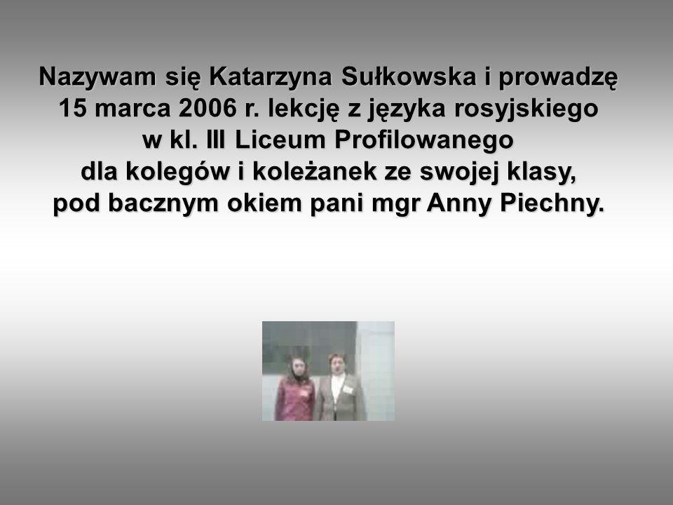 Nazywam się Katarzyna Sułkowska i prowadzę 15 marca 2006 r.