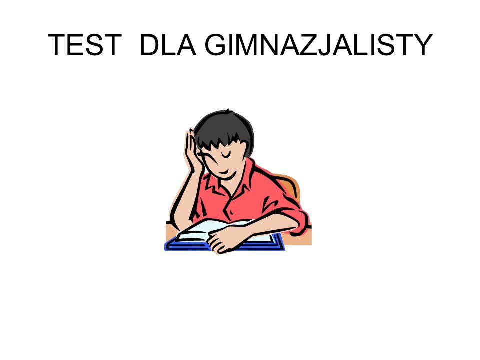 TEST DLA GIMNAZJALISTY
