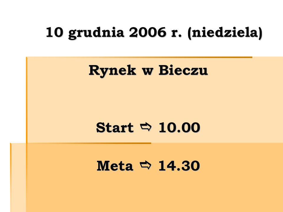 10 10 grudnia 2006 r. (niedziela) Rynek w Bieczu Start Start 10.00 Meta 14.30