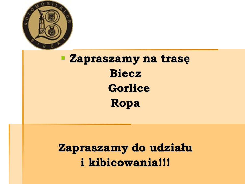 Zapraszamy Zapraszamy na trasę Biecz Gorlice Ropa Zapraszamy do udziału i kibicowania!!!