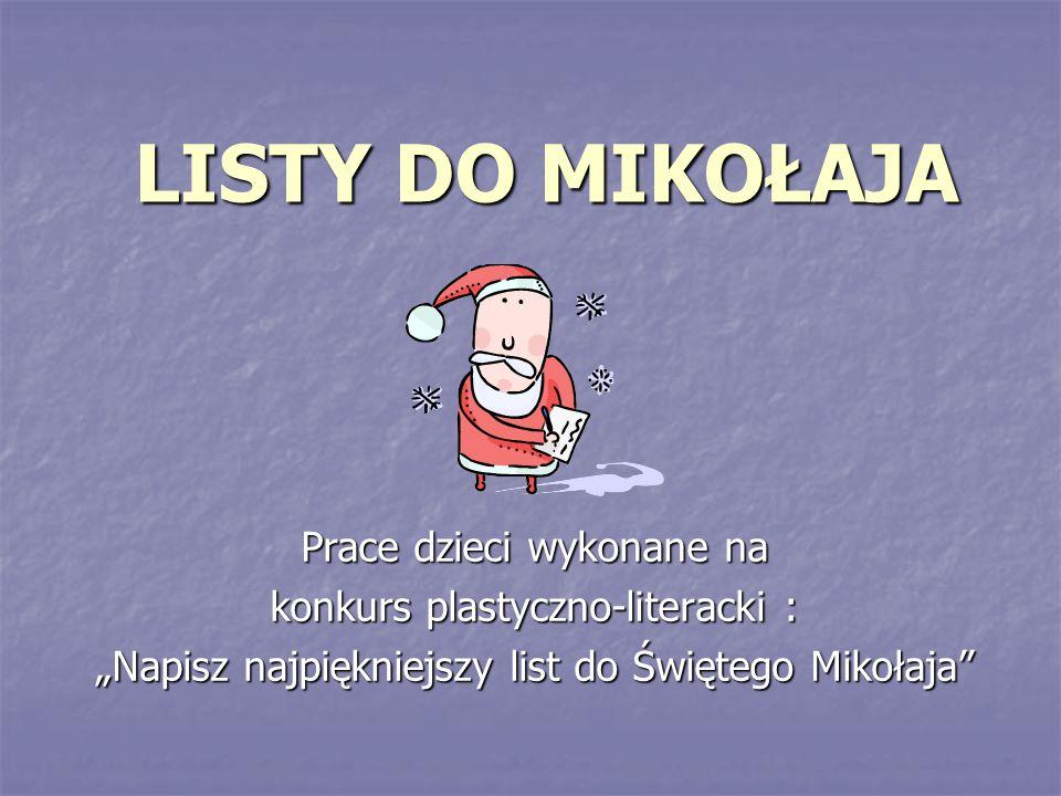 LISTY DO MIKOŁAJA Prace dzieci wykonane na konkurs plastyczno-literacki : Napisz najpiękniejszy list do Świętego Mikołaja