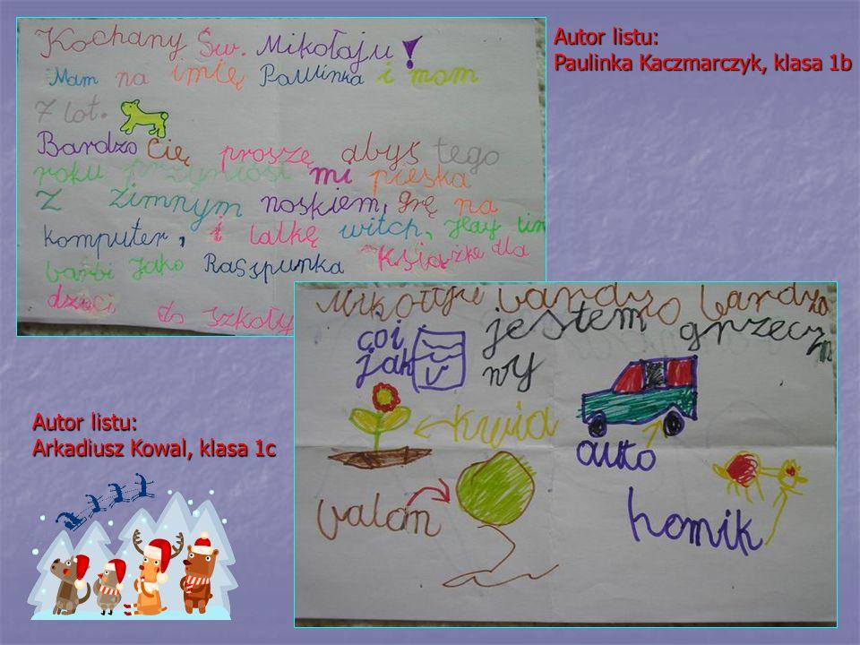 Autor listu: Arkadiusz Kowal, klasa 1c Autor listu: Paulinka Kaczmarczyk, klasa 1b