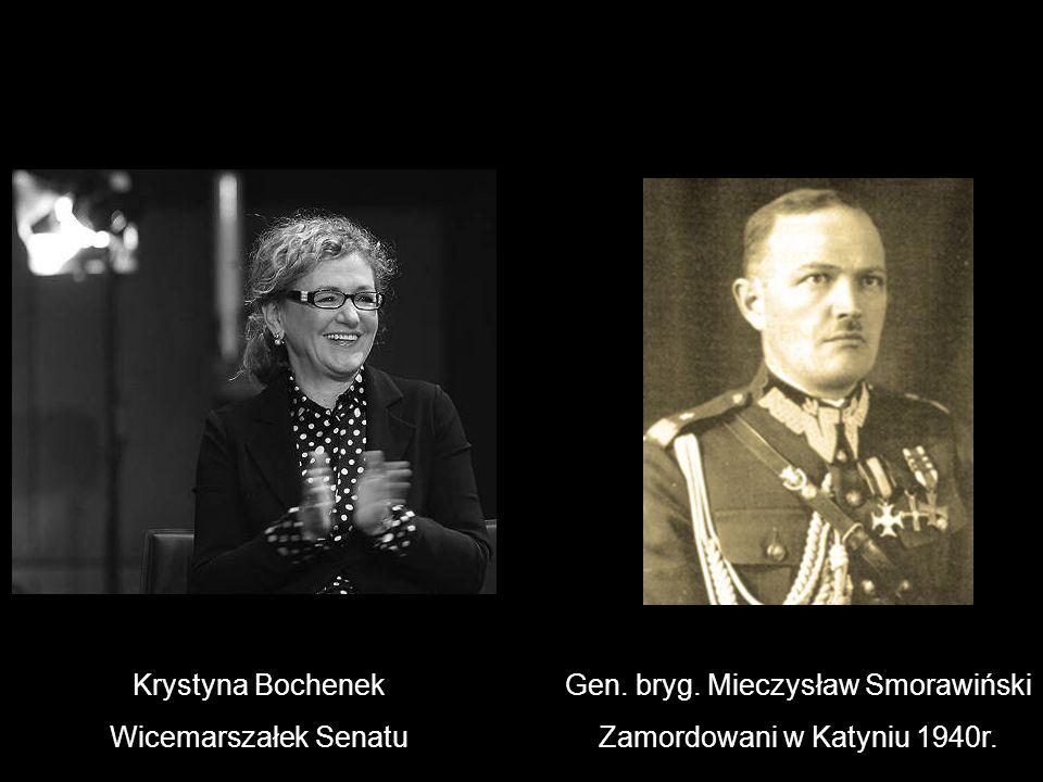 Krystyna Bochenek Wicemarszałek Senatu Gen. bryg. Mieczysław Smorawiński Zamordowani w Katyniu 1940r.