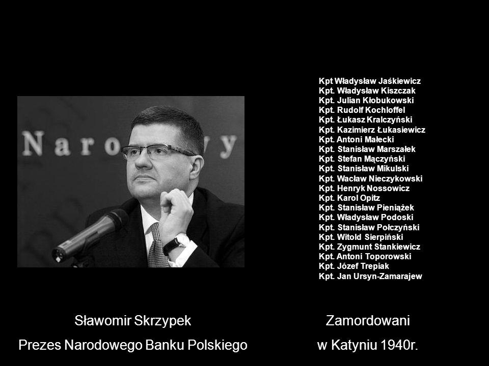 Sławomir Skrzypek Prezes Narodowego Banku Polskiego Zamordowani w Katyniu 1940r. Kpt Władysław Jaśkiewicz Kpt. Władysław Kiszczak Kpt. Julian Kłobukow