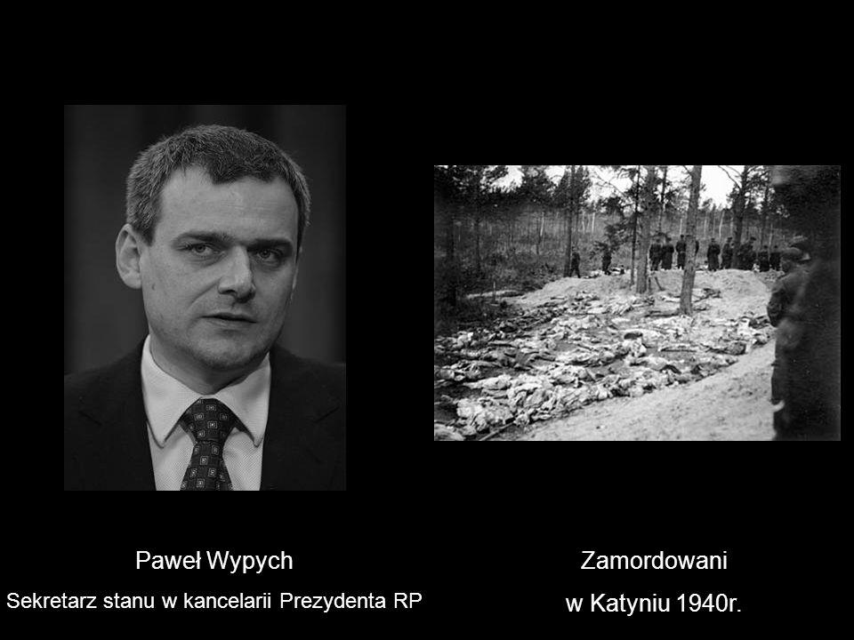 Paweł Wypych Sekretarz stanu w kancelarii Prezydenta RP Zamordowani w Katyniu 1940r.
