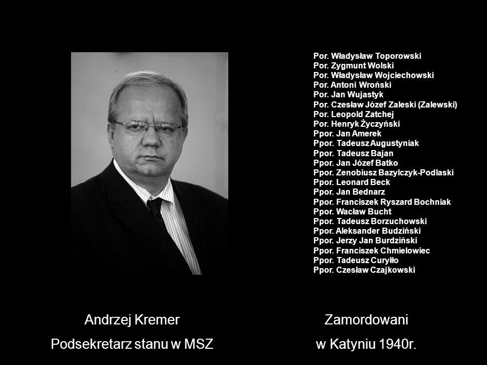 Andrzej Kremer Podsekretarz stanu w MSZ Zamordowani w Katyniu 1940r. Por. Władysław Toporowski Por. Zygmunt Wolski Por. Władysław Wojciechowski Por. A