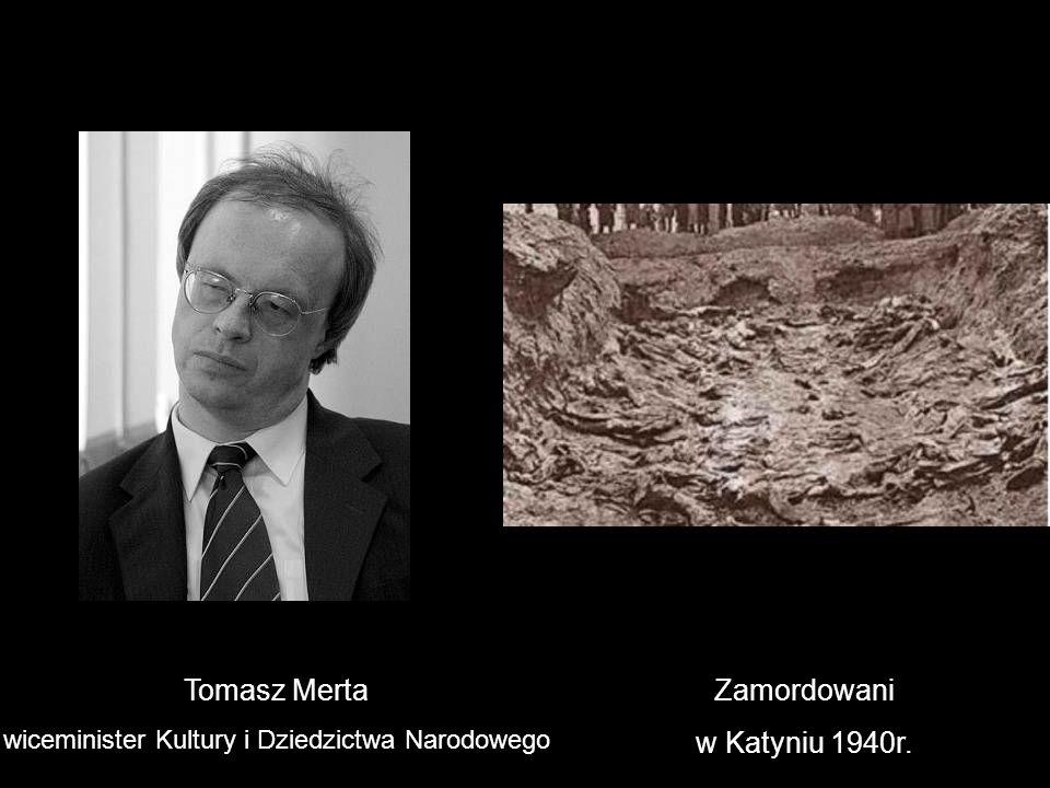 Tomasz Merta wiceminister Kultury i Dziedzictwa Narodowego Zamordowani w Katyniu 1940r.
