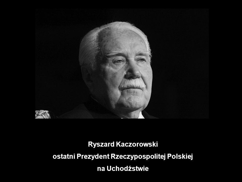 Ryszard Kaczorowski ostatni Prezydent Rzeczypospolitej Polskiej na Uchodźstwie