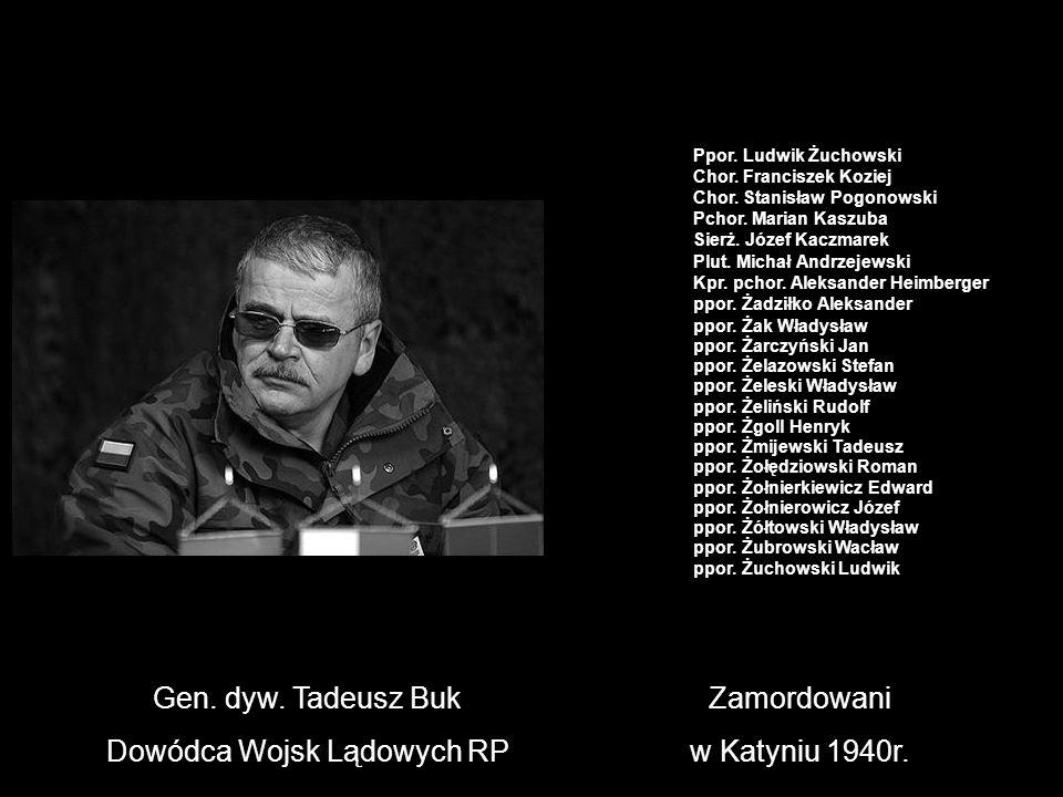 Gen. dyw. Tadeusz Buk Dowódca Wojsk Lądowych RP Zamordowani w Katyniu 1940r. Ppor. Ludwik Żuchowski Chor. Franciszek Koziej Chor. Stanisław Pogonowski