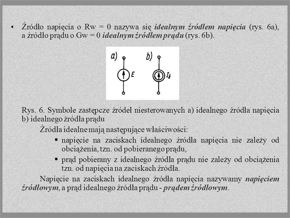 Źródło napięcia o Rw = 0 nazywa się idealnym źródłem napięcia (rys. 6a), a źródło prądu o Gw = 0 idealnym źródłem prądu (rys. 6b). Rys. 6. Symbole zas