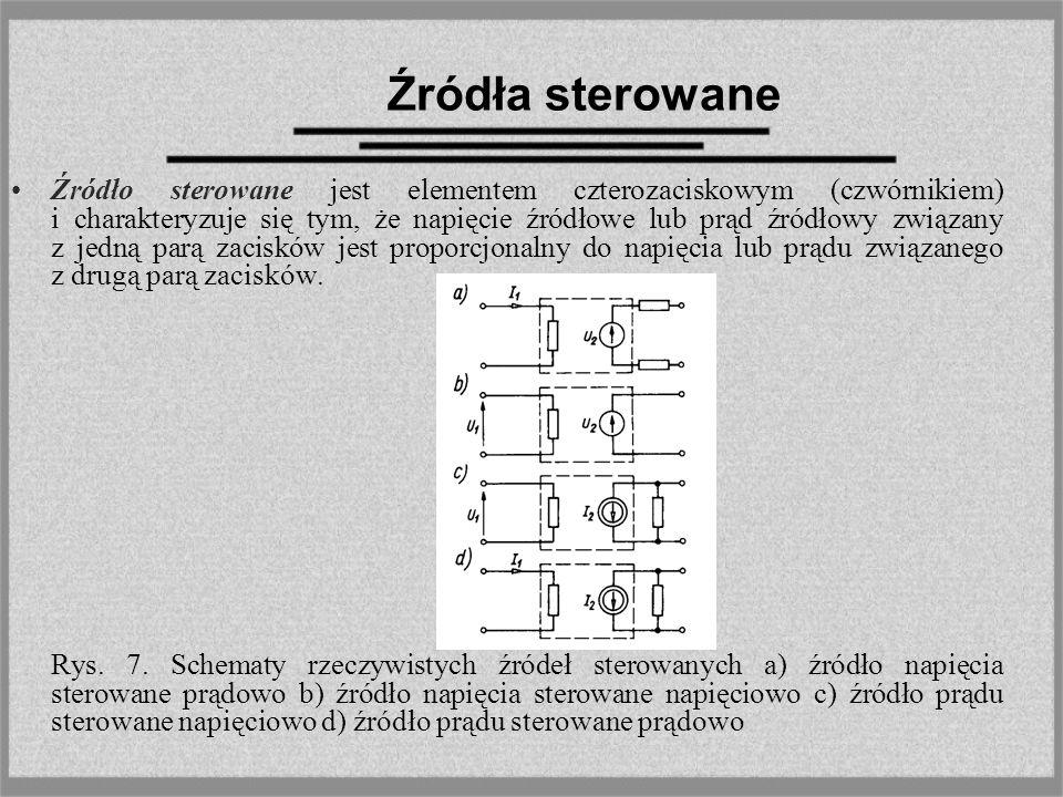 Źródła sterowane Źródło sterowane jest elementem czterozaciskowym (czwórnikiem) i charakteryzuje się tym, że napięcie źródłowe lub prąd źródłowy związ