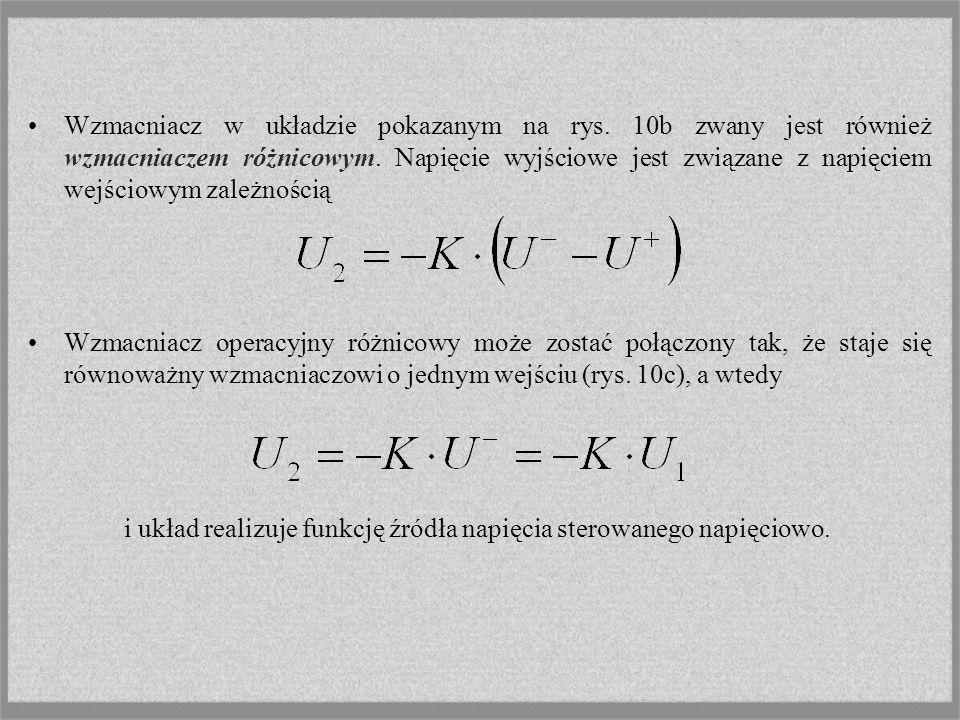 Wzmacniacz w układzie pokazanym na rys. 10b zwany jest również wzmacniaczem różnicowym. Napięcie wyjściowe jest związane z napięciem wejściowym zależn