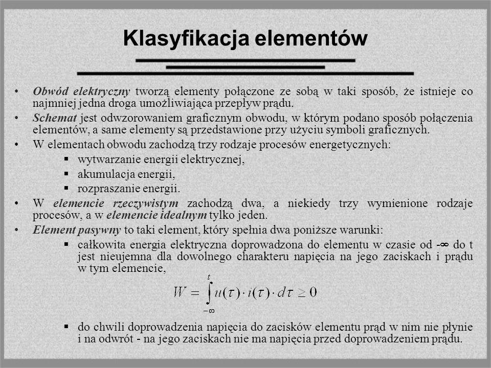 Klasyfikacja elementów Obwód elektryczny tworzą elementy połączone ze sobą w taki sposób, że istnieje co najmniej jedna droga umożliwiająca przepływ p