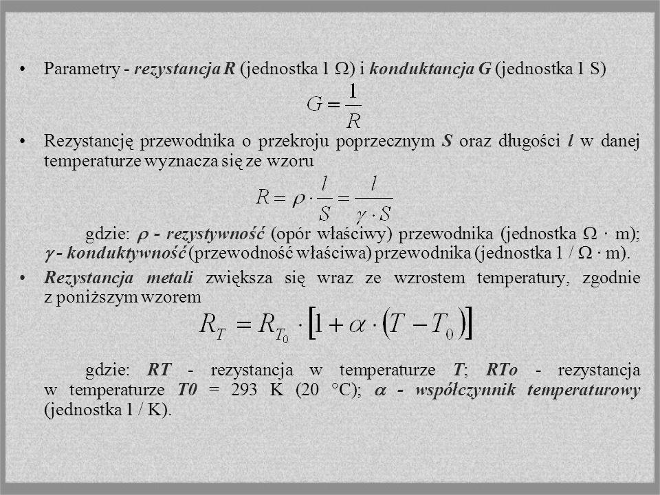 Parametry - rezystancja R (jednostka 1 ) i konduktancja G (jednostka 1 S) Rezystancję przewodnika o przekroju poprzecznym S oraz długości l w danej te