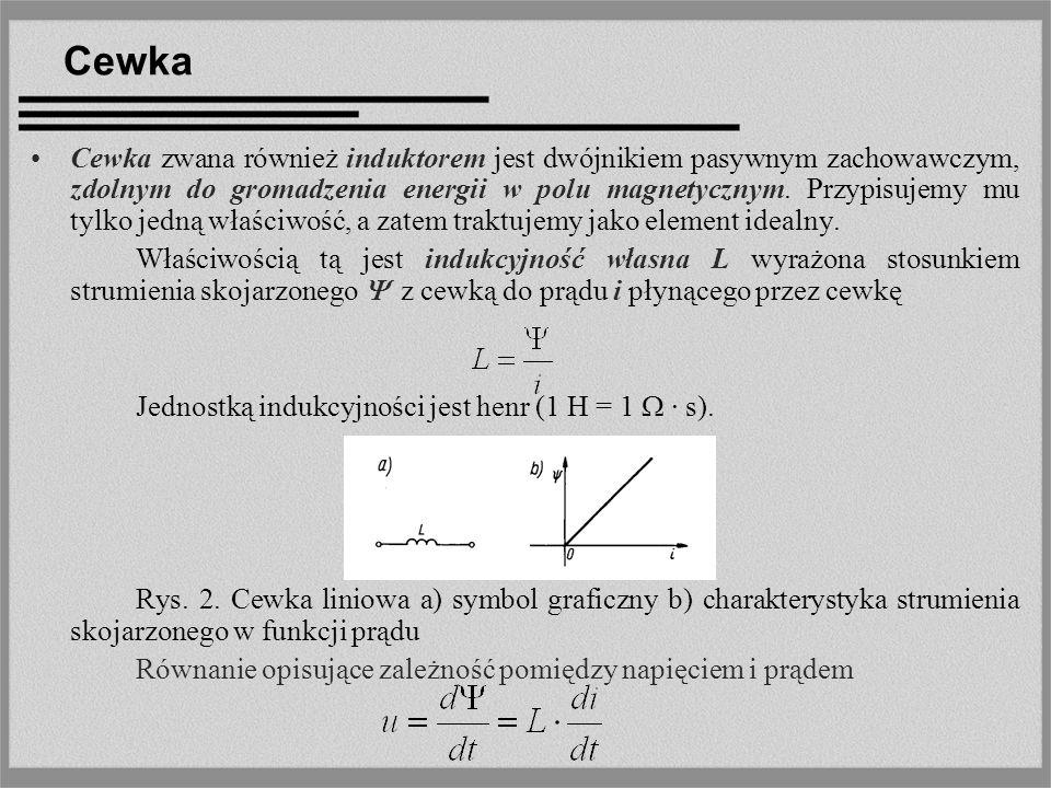 Cewka Cewka zwana również induktorem jest dwójnikiem pasywnym zachowawczym, zdolnym do gromadzenia energii w polu magnetycznym. Przypisujemy mu tylko