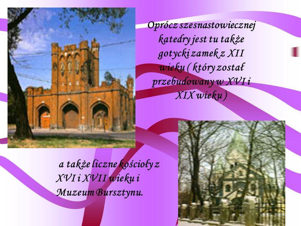Zabytki W obwodzie kaliningradzkim znajduje się dużo zabytków. Znajduje się tu bardzo piękna katedra z XVI wieku z kryptą wielkiego filozofa I.Kanta 1