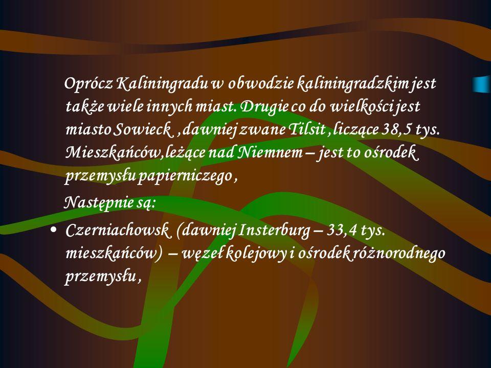 Główne miasta-Kaliningrad Stolica obwodu kaliningradzkiego,leżąca nad Pergołą.Kaliningrad skupia ok. 40% całej ludności obwodu kaliningradzkiego (405