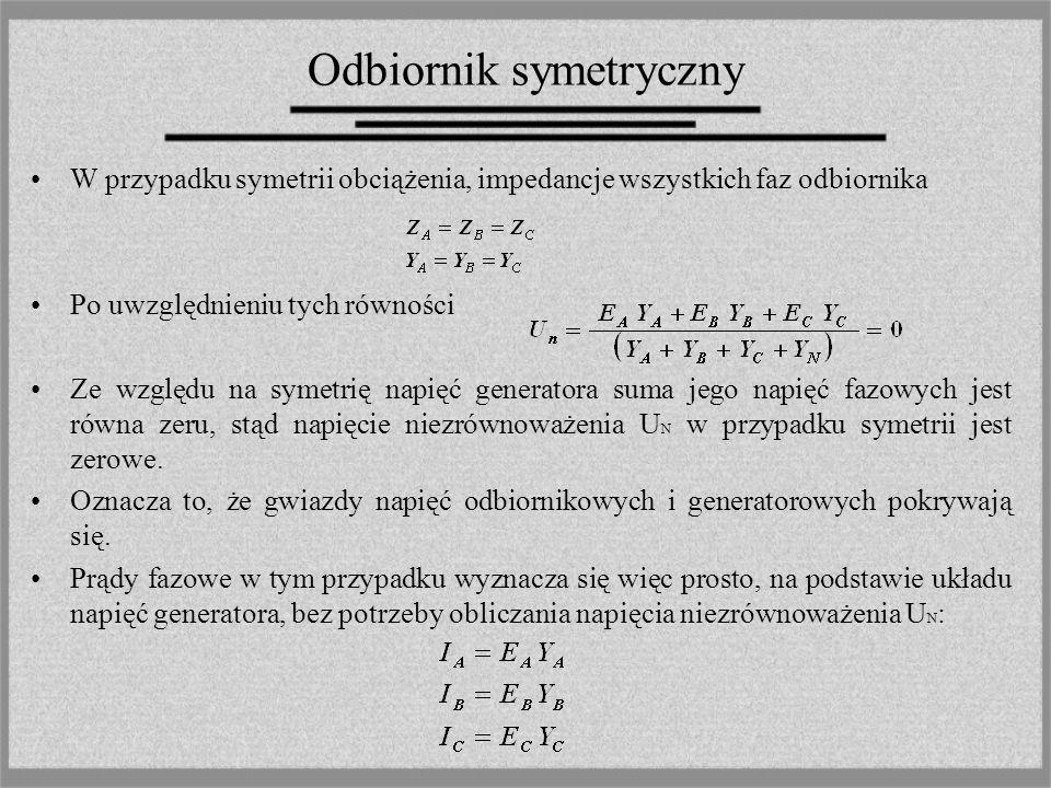 Odbiornik symetryczny W przypadku symetrii obciążenia, impedancje wszystkich faz odbiornika Po uwzględnieniu tych równości Ze względu na symetrię napi