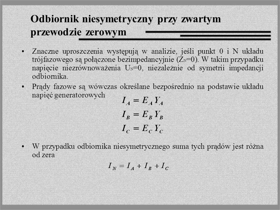 Odbiornik niesymetryczny przy zwartym przewodzie zerowym Znaczne uproszczenia występują w analizie, jeśli punkt 0 i N układu trójfazowego są połączone