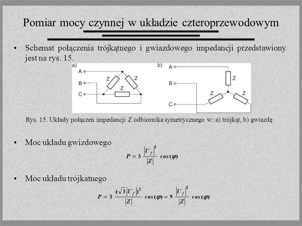 Pomiar mocy czynnej w układzie czteroprzewodowym Schemat połączenia trójkątnego i gwiazdowego impedancji przedstawiony jest na rys. 15. Moc układu gwi