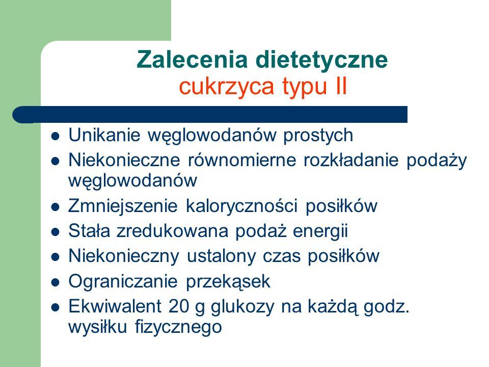Zalecenia dietetyczne cukrzyca typu II Unikanie węglowodanów prostych Niekonieczne równomierne rozkładanie podaży węglowodanów Zmniejszenie kaloryczno